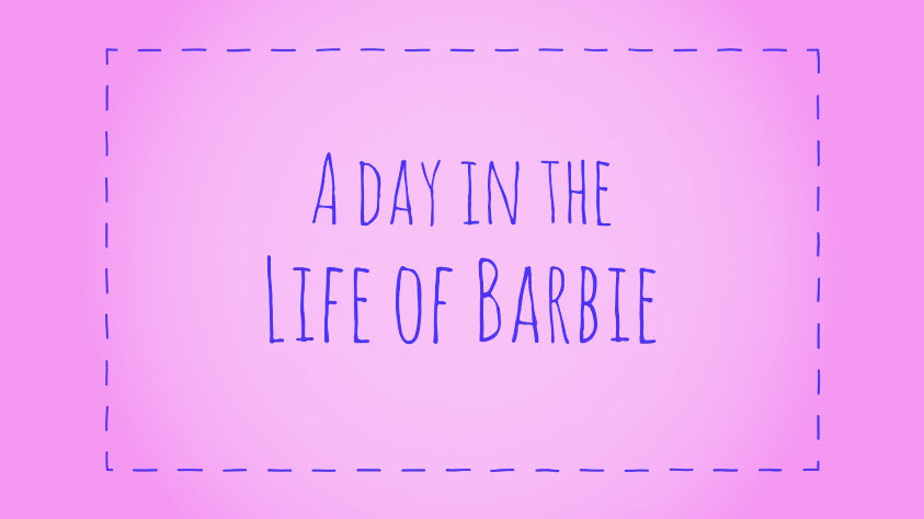 Barbie: A Day In The Life